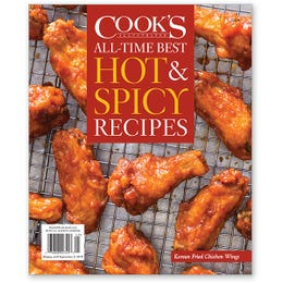 Cook's Illustrated All-Time Best Hot & Spicy Recipes Special Issue